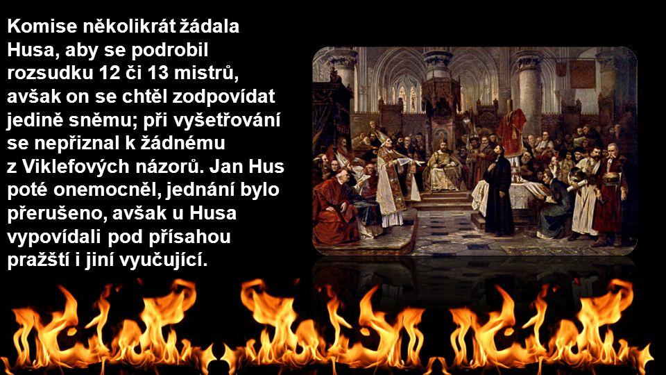 Komise několikrát žádala Husa, aby se podrobil rozsudku 12 či 13 mistrů, avšak on se chtěl zodpovídat jedině sněmu; při vyšetřování se nepřiznal k žádnému
