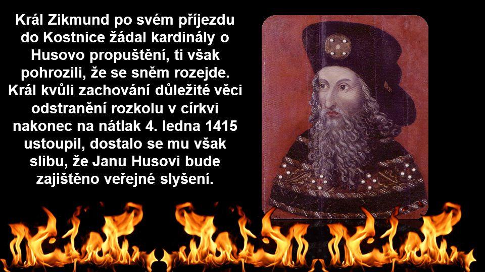 Král Zikmund po svém příjezdu do Kostnice žádal kardinály o Husovo propuštění, ti však pohrozili, že se sněm rozejde.