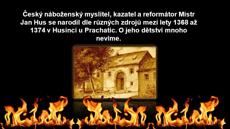 Český náboženský myslitel, kazatel a reformátor Mistr Jan Hus se narodil dle různých zdrojů mezi lety 1368 až 1374 v Husinci u Prachatic.