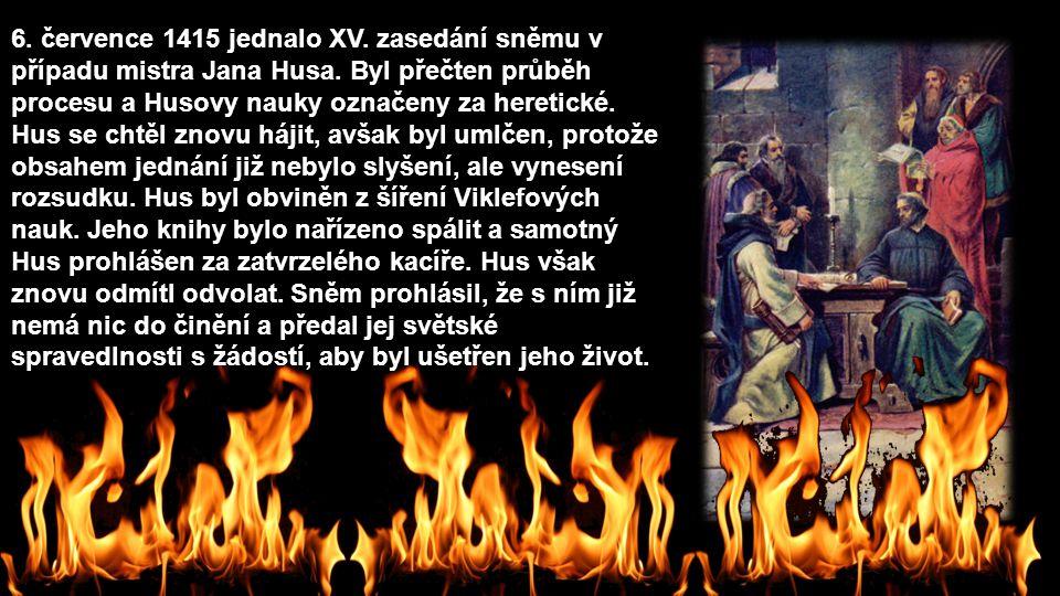 6. července 1415 jednalo XV. zasedání sněmu v případu mistra Jana Husa