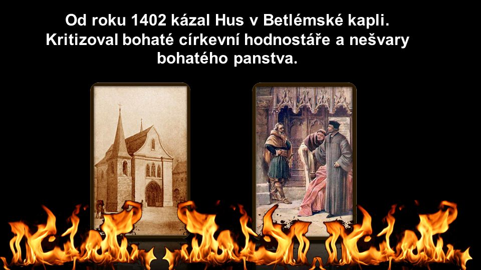 Od roku 1402 kázal Hus v Betlémské kapli