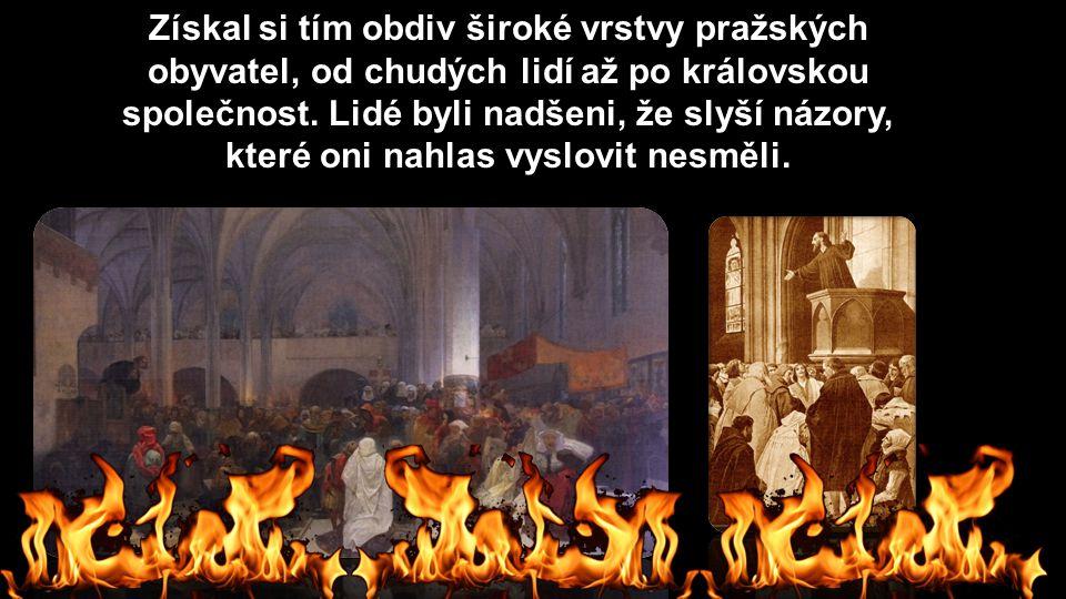 Získal si tím obdiv široké vrstvy pražských obyvatel, od chudých lidí až po královskou společnost.