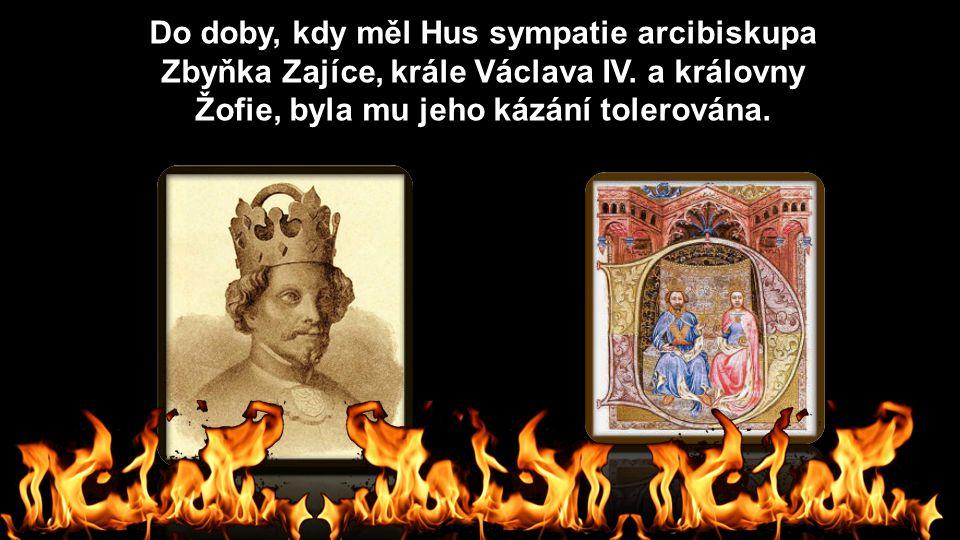 Do doby, kdy měl Hus sympatie arcibiskupa Zbyňka Zajíce, krále Václava IV.