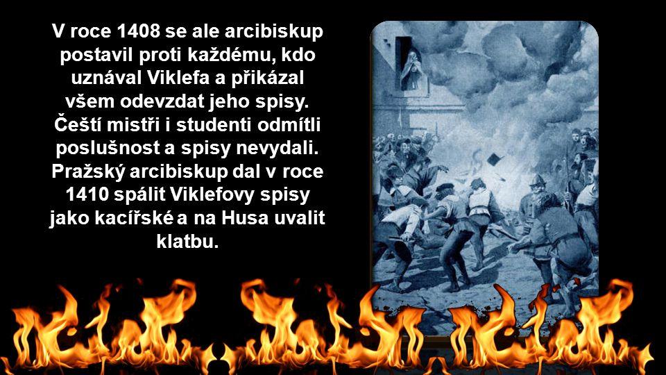 V roce 1408 se ale arcibiskup postavil proti každému, kdo uznával Viklefa a přikázal všem odevzdat jeho spisy.