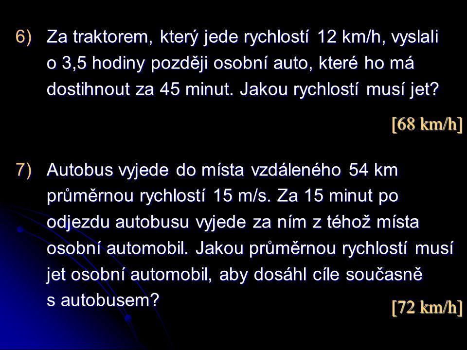 Za traktorem, který jede rychlostí 12 km/h, vyslali o 3,5 hodiny později osobní auto, které ho má dostihnout za 45 minut. Jakou rychlostí musí jet