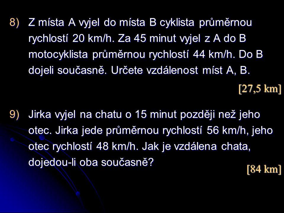 Z místa A vyjel do místa B cyklista průměrnou rychlostí 20 km/h