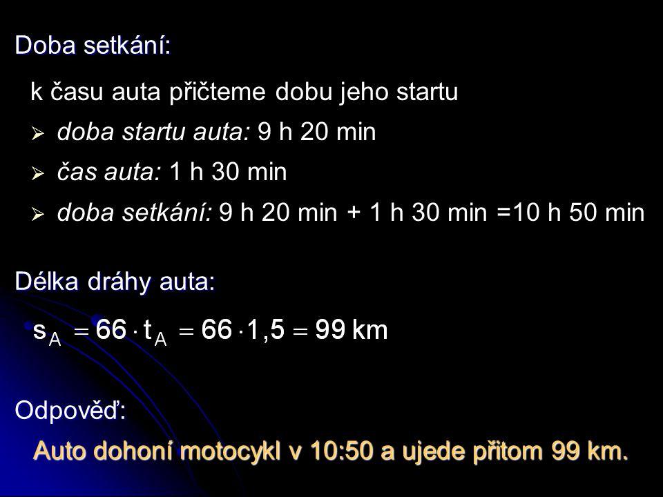 Doba setkání: k času auta přičteme dobu jeho startu. doba startu auta: 9 h 20 min. čas auta: 1 h 30 min.