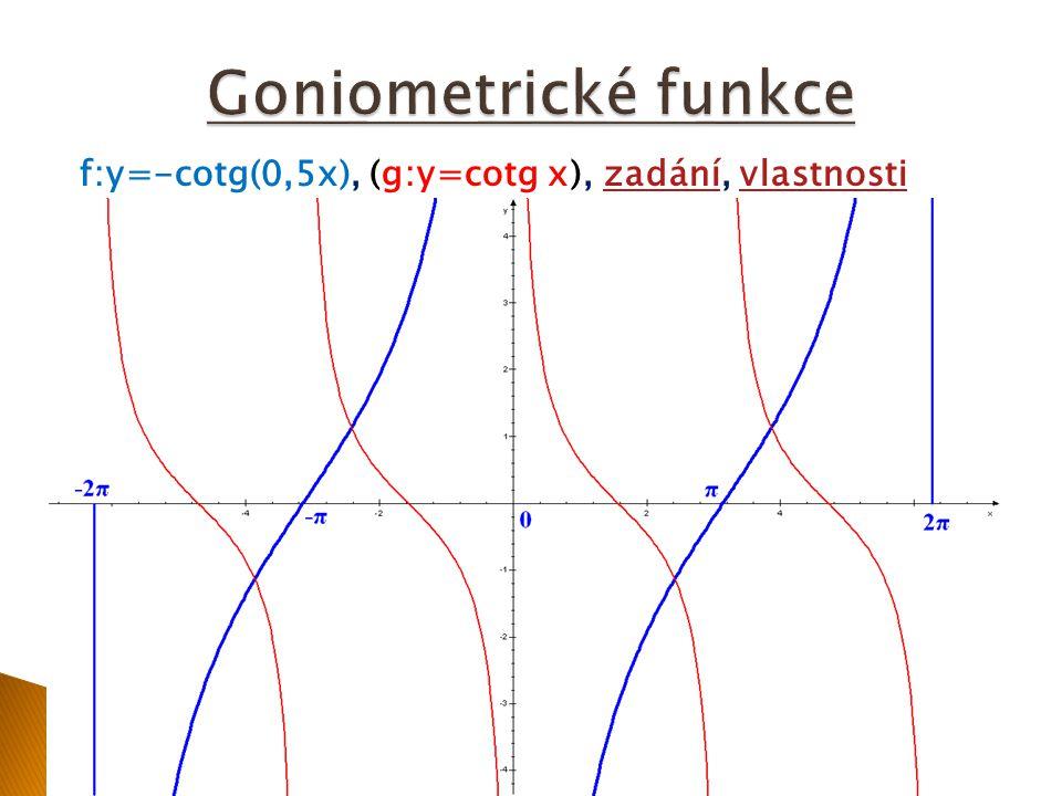Goniometrické funkce f:y=-cotg(0,5x), (g:y=cotg x), zadání, vlastnosti
