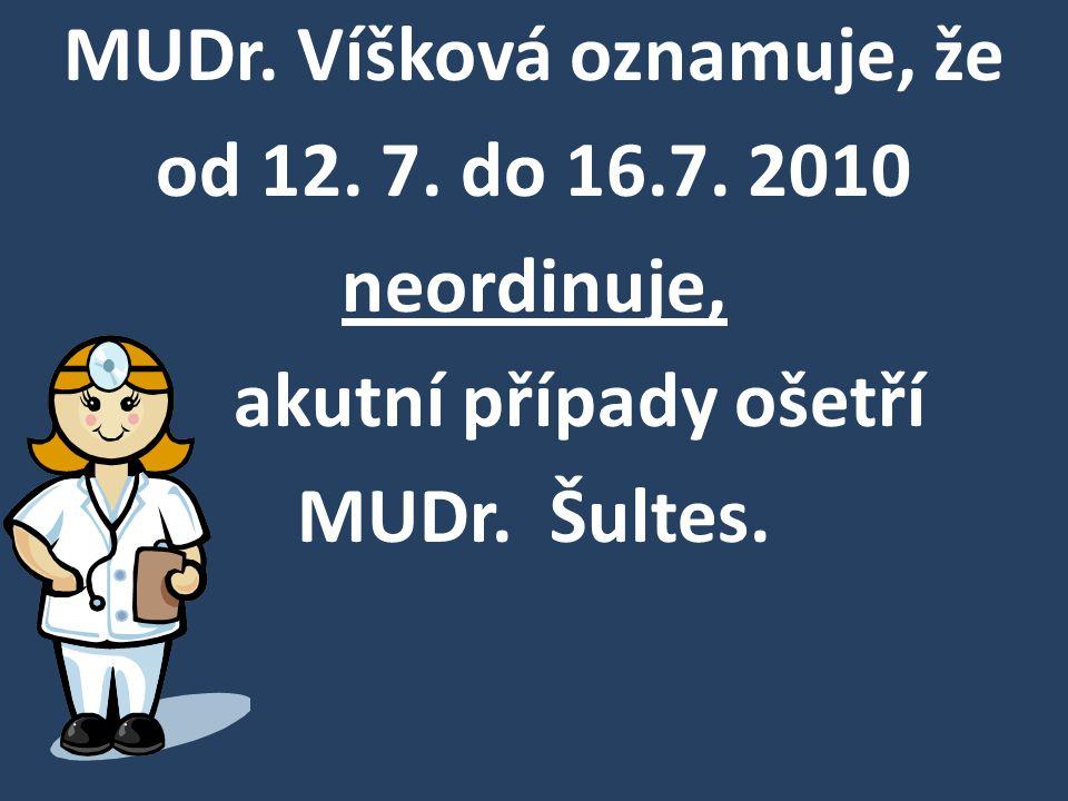 MUDr. Víšková oznamuje, že od 12. 7. do 16. 7