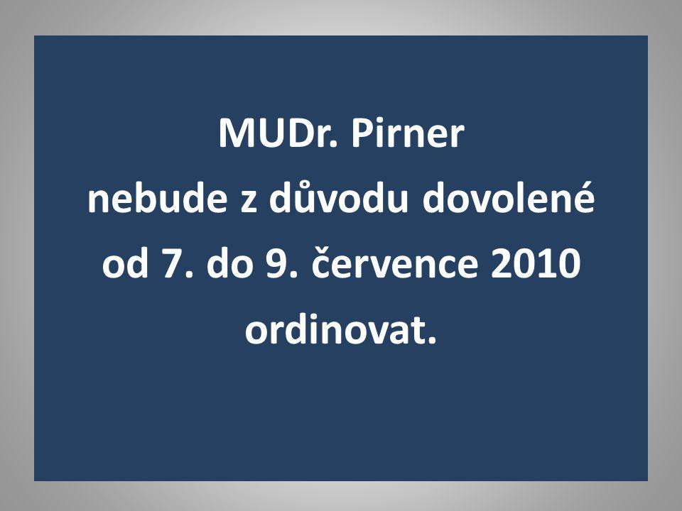 MUDr. Pirner nebude z důvodu dovolené od 7. do 9