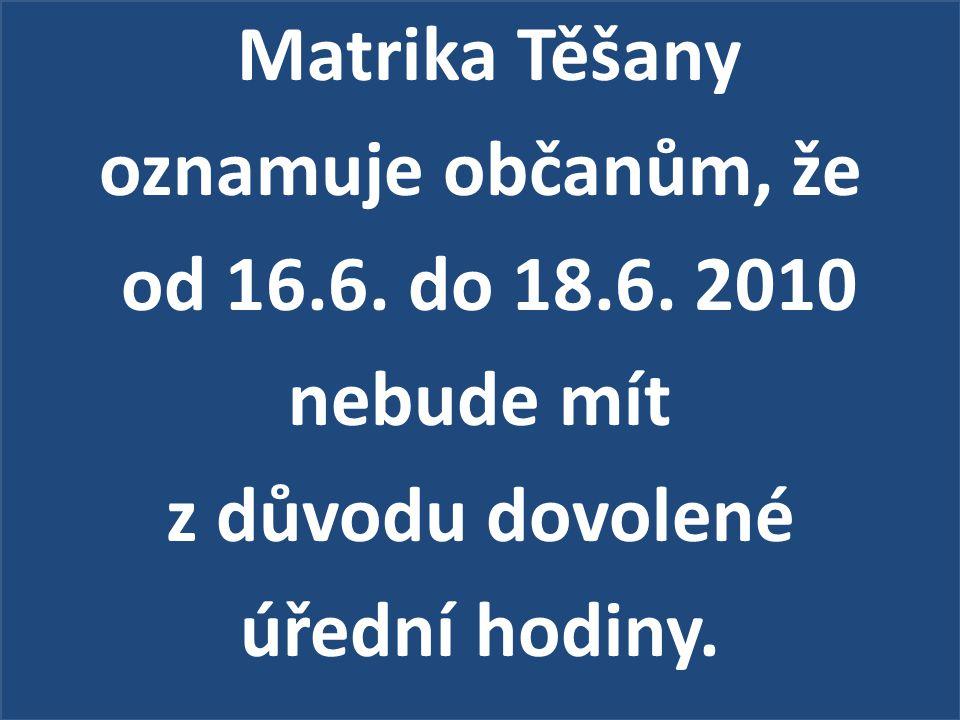 Matrika Těšany oznamuje občanům, že od 16. 6. do 18. 6