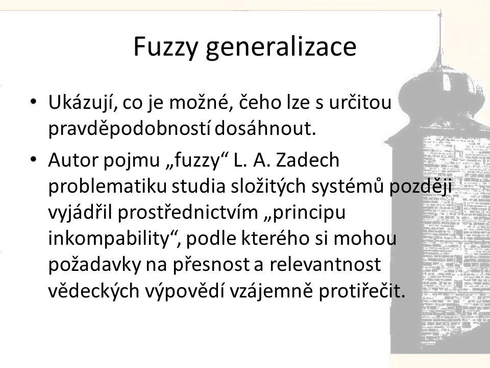 Fuzzy generalizace Ukázují, co je možné, čeho lze s určitou pravděpodobností dosáhnout.
