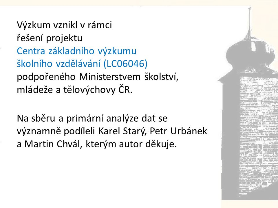 Výzkum vznikl v rámci řešení projektu Centra základního výzkumu školního vzdělávání (LC06046) podpořeného Ministerstvem školství, mládeže a tělovýchovy ČR.