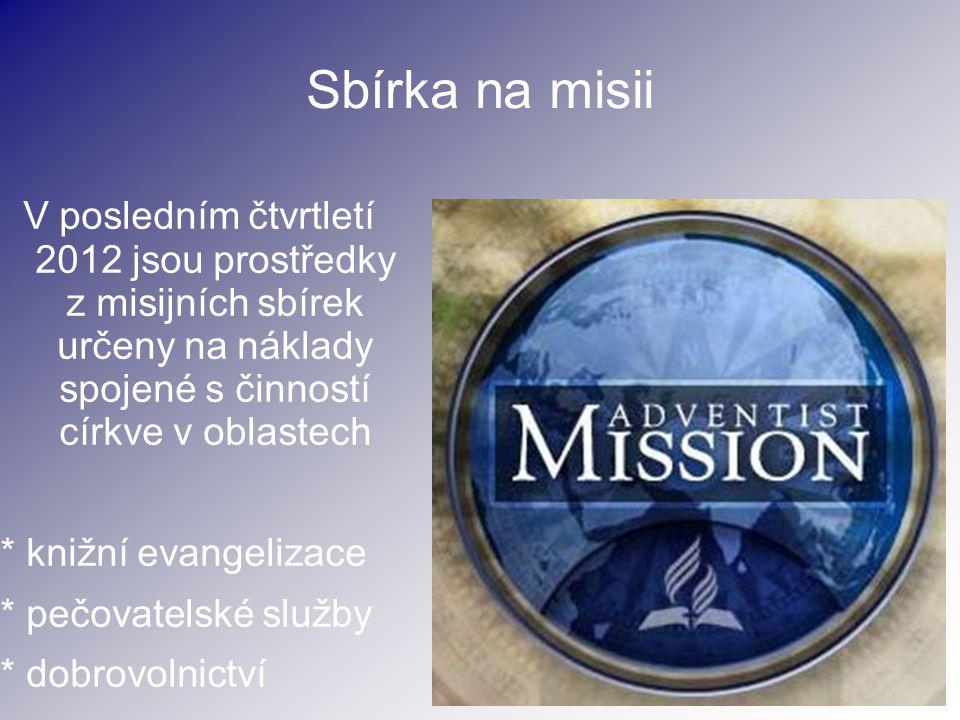 Sbírka na misii V posledním čtvrtletí 2012 jsou prostředky z misijních sbírek určeny na náklady spojené s činností církve v oblastech.