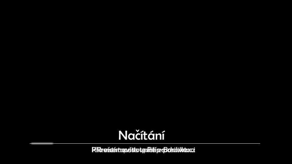 Nacítání ˇ Pro více navštivte Filip-Boril.wz.cz