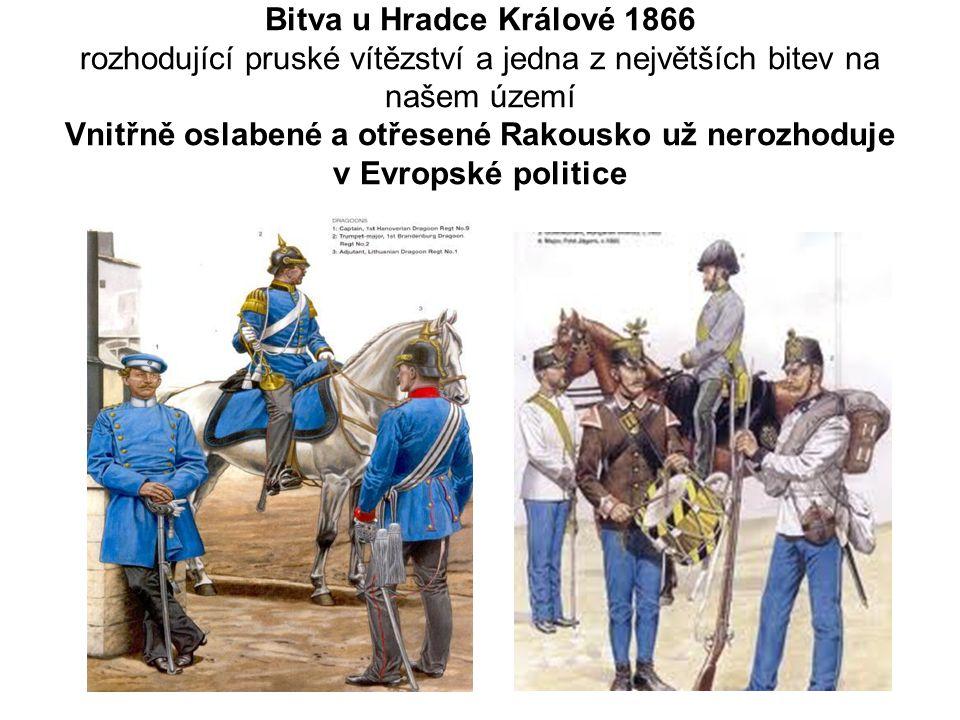 Bitva u Hradce Králové 1866 rozhodující pruské vítězství a jedna z největších bitev na našem území Vnitřně oslabené a otřesené Rakousko už nerozhoduje v Evropské politice