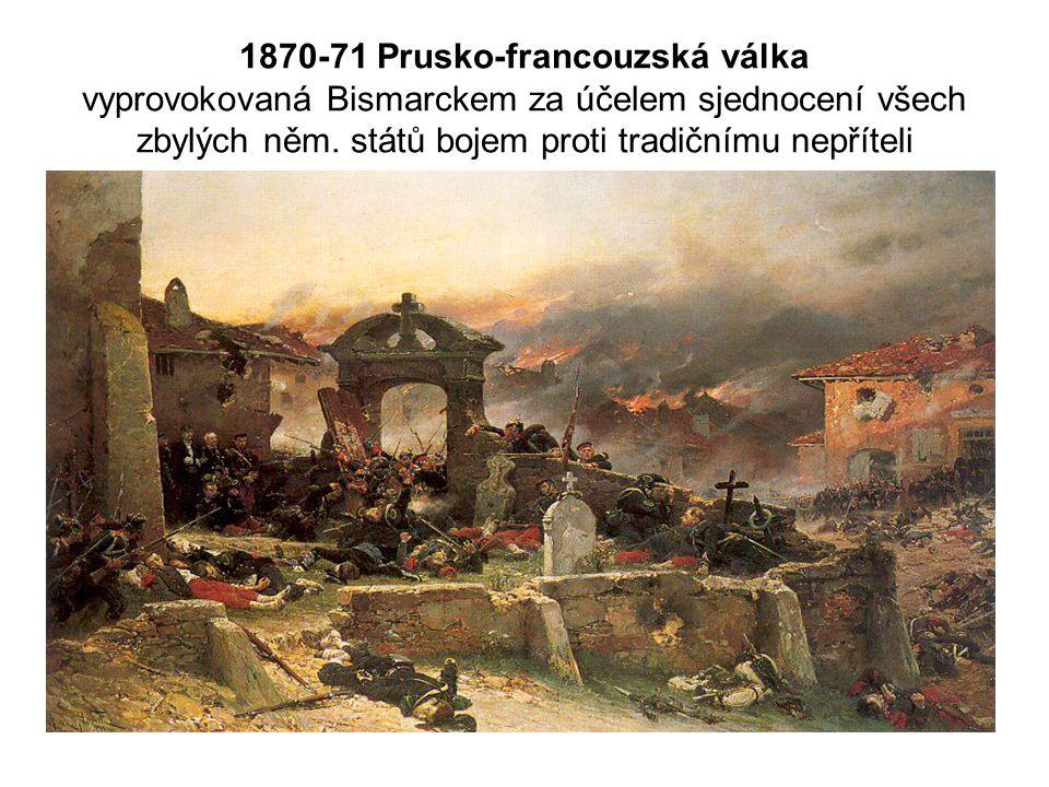 1870-71 Prusko-francouzská válka vyprovokovaná Bismarckem za účelem sjednocení všech zbylých něm.