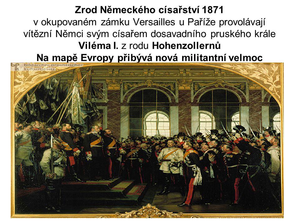 Zrod Německého císařství 1871 v okupovaném zámku Versailles u Paříže provolávají vítězní Němci svým císařem dosavadního pruského krále Viléma I.