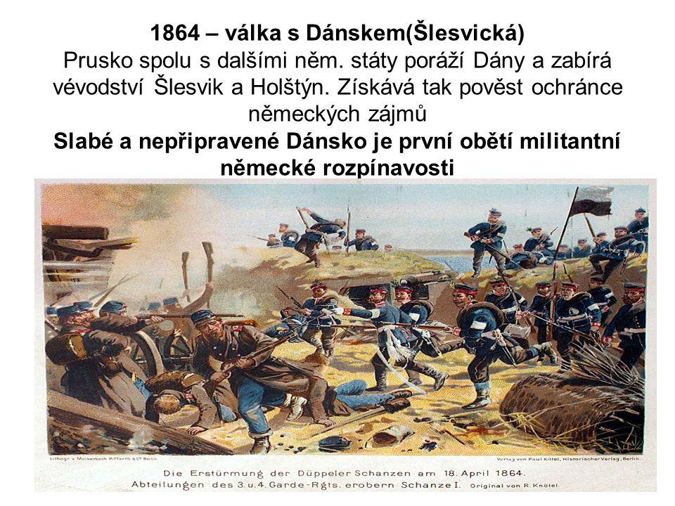1864 – válka s Dánskem(Šlesvická) Prusko spolu s dalšími něm