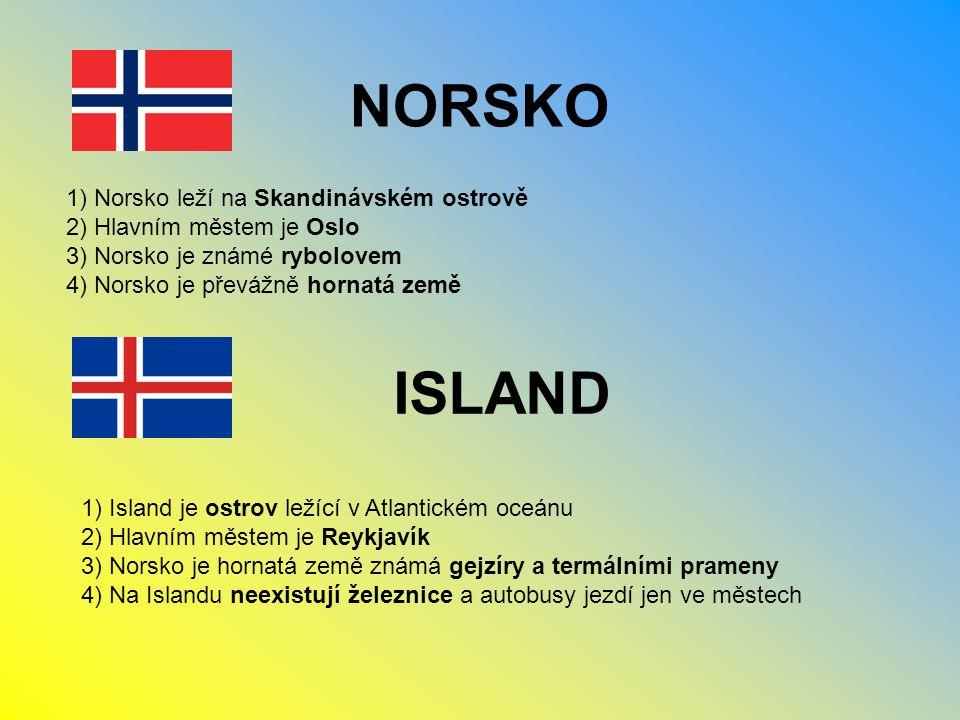 NORSKO ISLAND 1) Norsko leží na Skandinávském ostrově