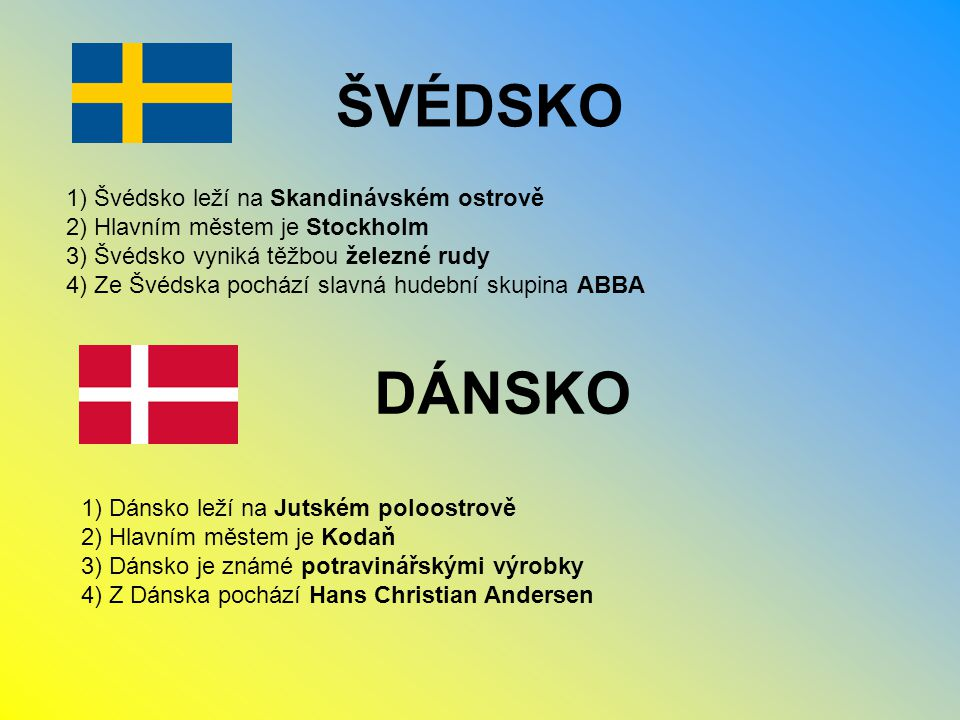 ŠVÉDSKO DÁNSKO 1) Švédsko leží na Skandinávském ostrově