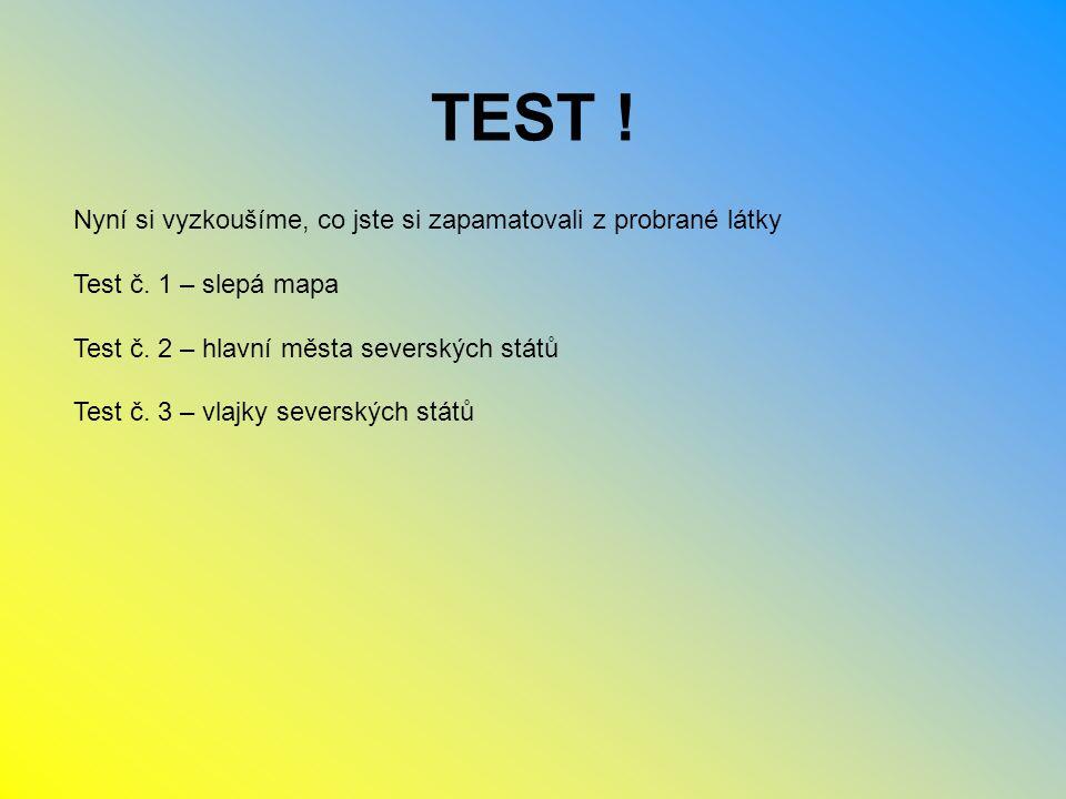 TEST ! Nyní si vyzkoušíme, co jste si zapamatovali z probrané látky