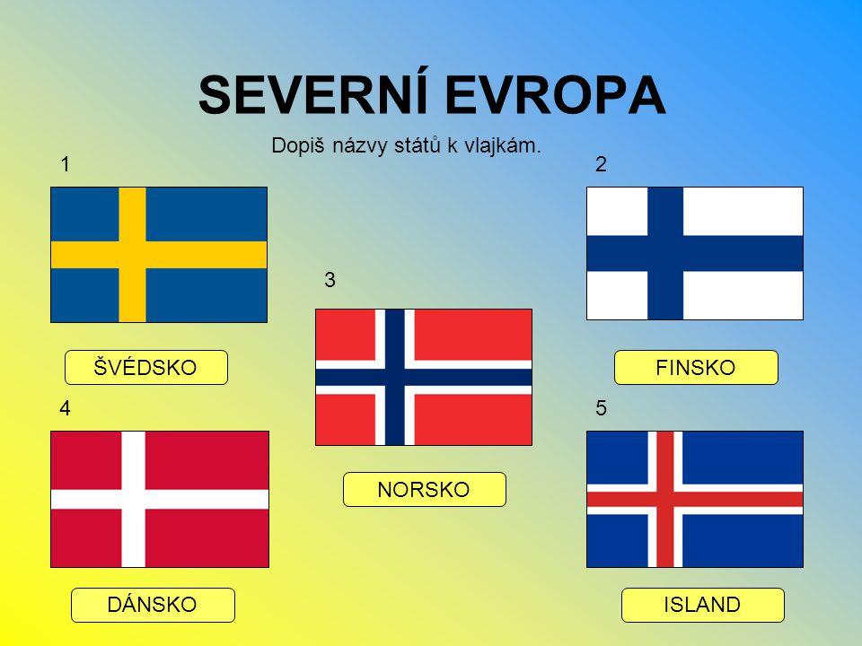 SEVERNÍ EVROPA Dopiš názvy států k vlajkám. 1 2 3 ŠVÉDSKO FINSKO 4 5