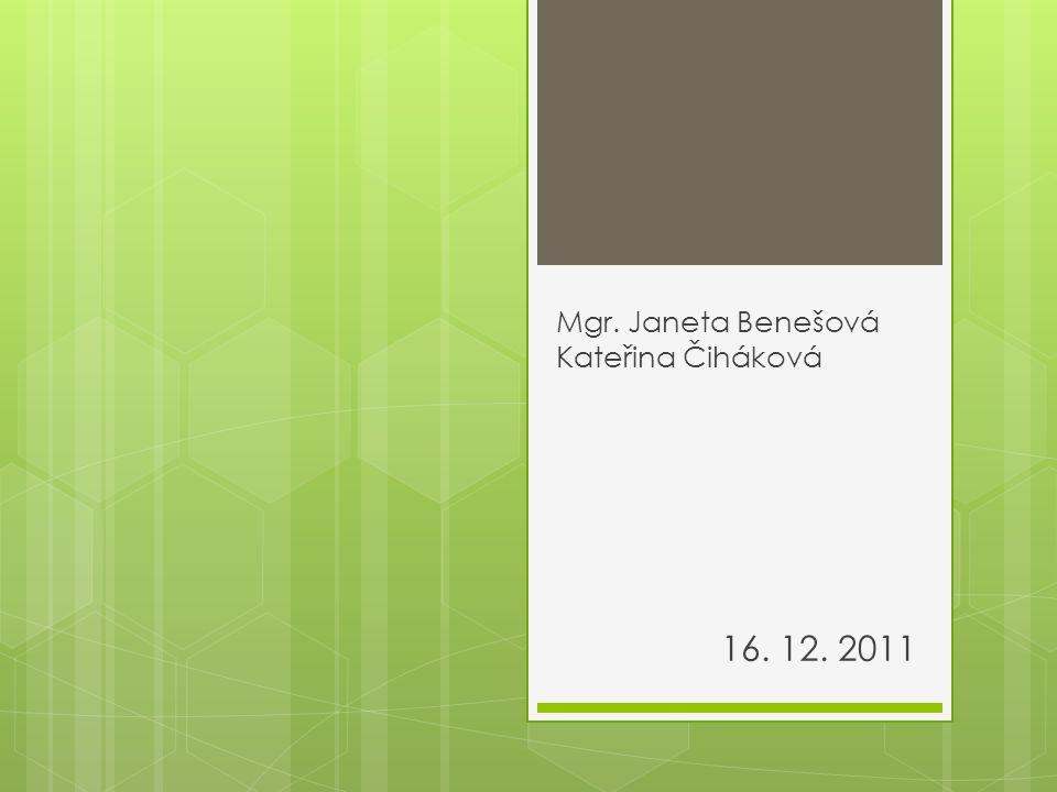 Mgr. Janeta Benešová Kateřina Čiháková 16. 12. 2011