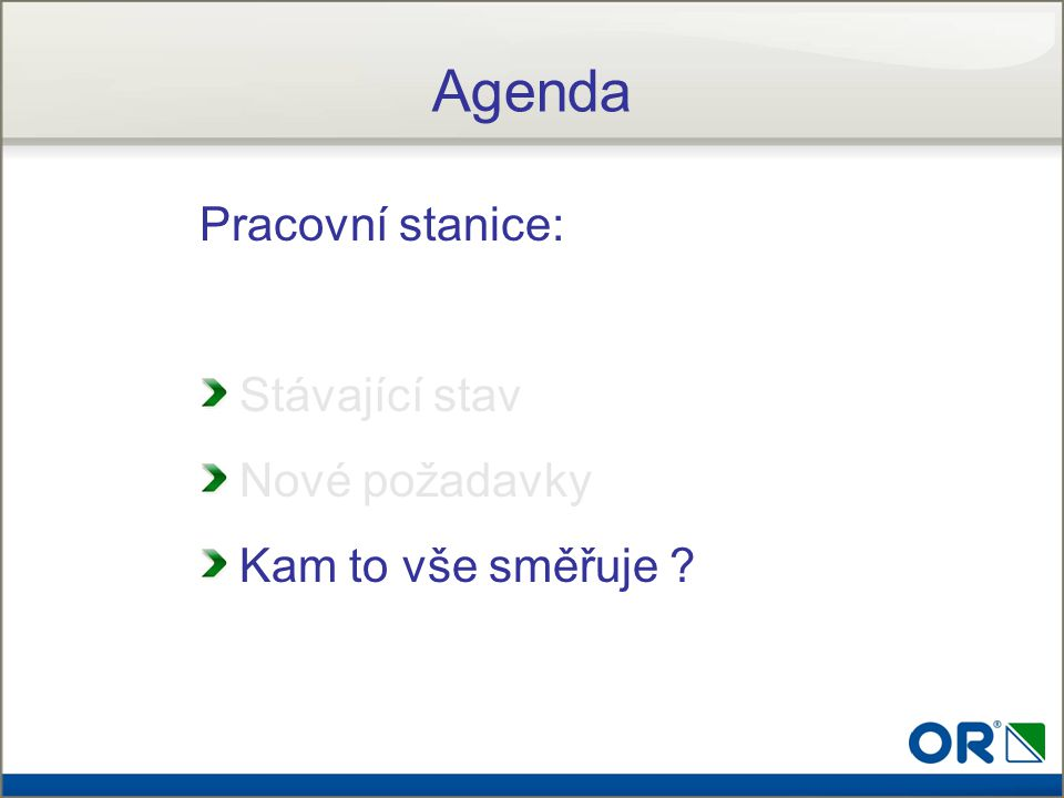 Agenda Pracovní stanice: Stávající stav Nové požadavky
