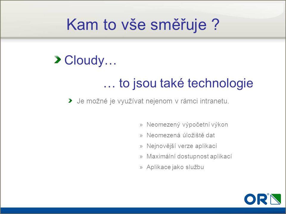 Kam to vše směřuje Cloudy… … to jsou také technologie