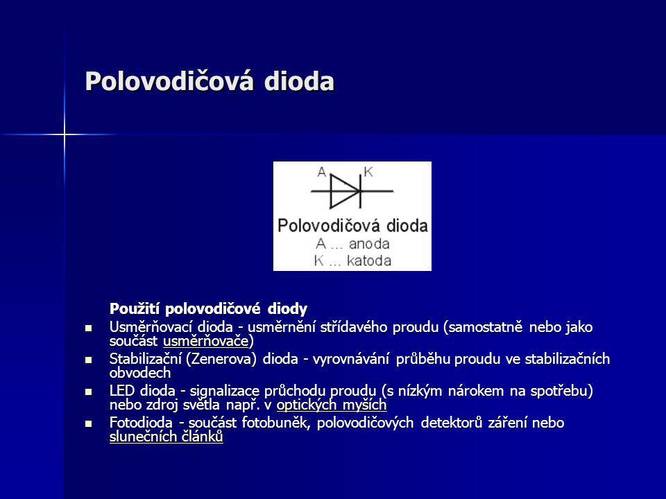 Polovodičová dioda Použití polovodičové diody. Usměrňovací dioda - usměrnění střídavého proudu (samostatně nebo jako součást usměrňovače)