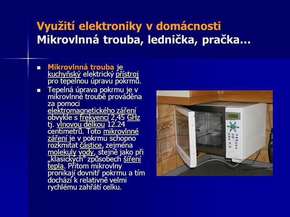 Využití elektroniky v domácnosti Mikrovlnná trouba, lednička, pračka…