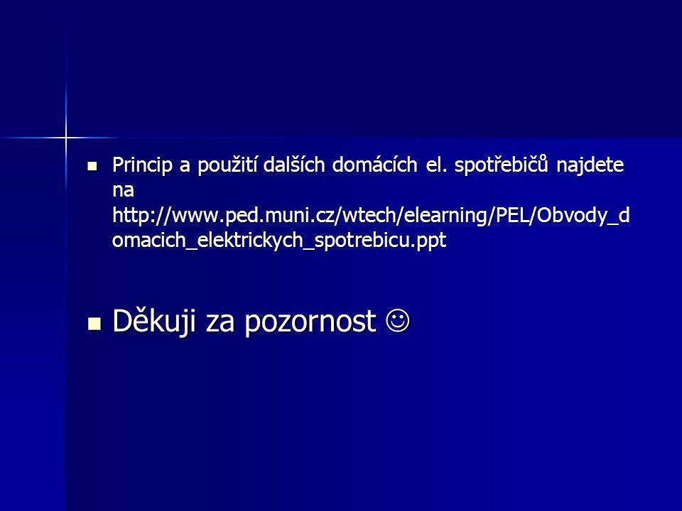 Princip a použití dalších domácích el. spotřebičů najdete na http://www.ped.muni.cz/wtech/elearning/PEL/Obvody_domacich_elektrickych_spotrebicu.ppt