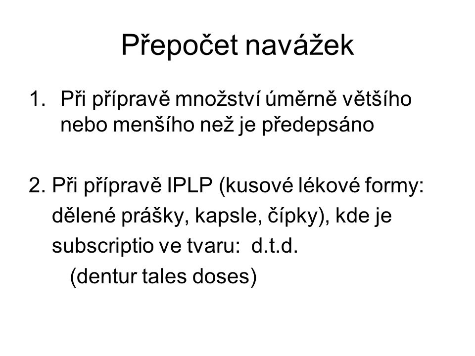 Přepočet navážek Při přípravě množství úměrně většího nebo menšího než je předepsáno. 2. Při přípravě IPLP (kusové lékové formy: