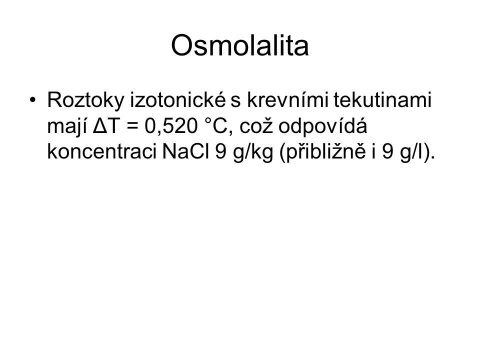 Osmolalita Roztoky izotonické s krevními tekutinami mají ΔT = 0,520 °C, což odpovídá koncentraci NaCl 9 g/kg (přibližně i 9 g/l).