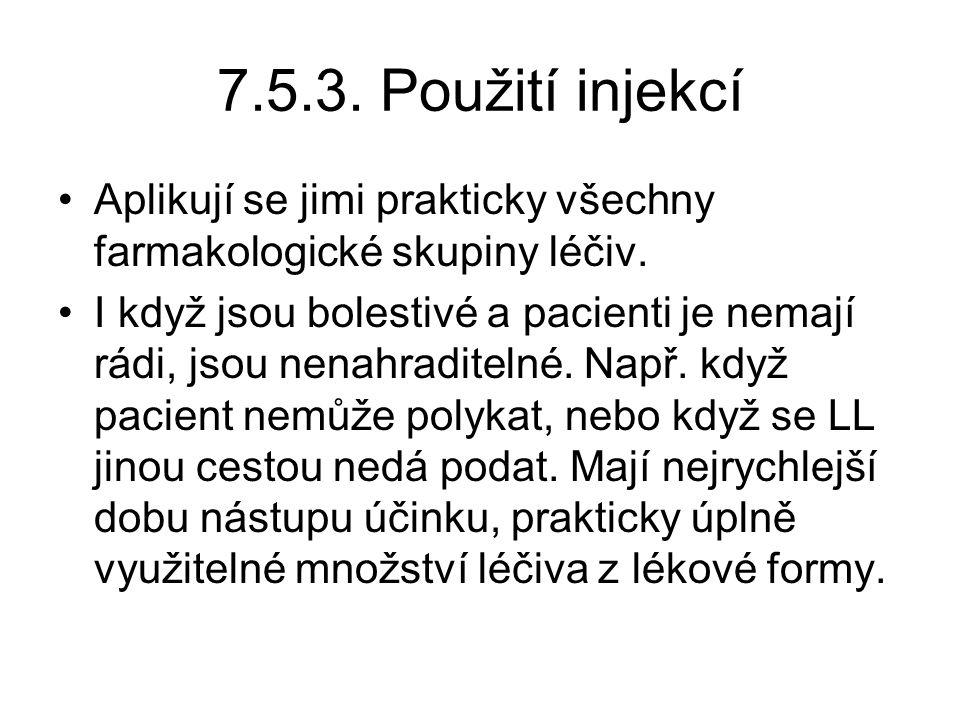 7.5.3. Použití injekcí Aplikují se jimi prakticky všechny farmakologické skupiny léčiv.