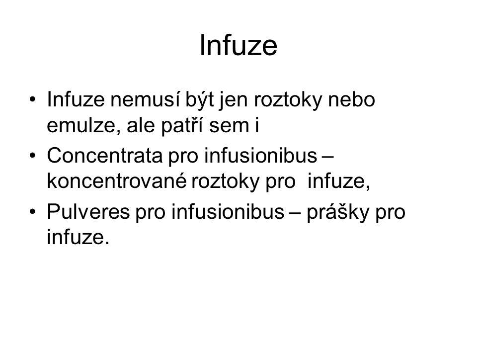 Infuze Infuze nemusí být jen roztoky nebo emulze, ale patří sem i