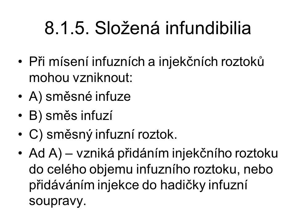 8.1.5. Složená infundibilia Při mísení infuzních a injekčních roztoků mohou vzniknout: A) směsné infuze.