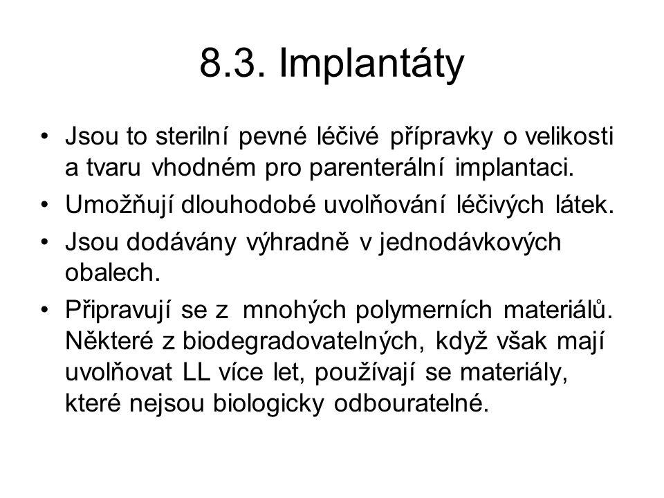 8.3. Implantáty Jsou to sterilní pevné léčivé přípravky o velikosti a tvaru vhodném pro parenterální implantaci.
