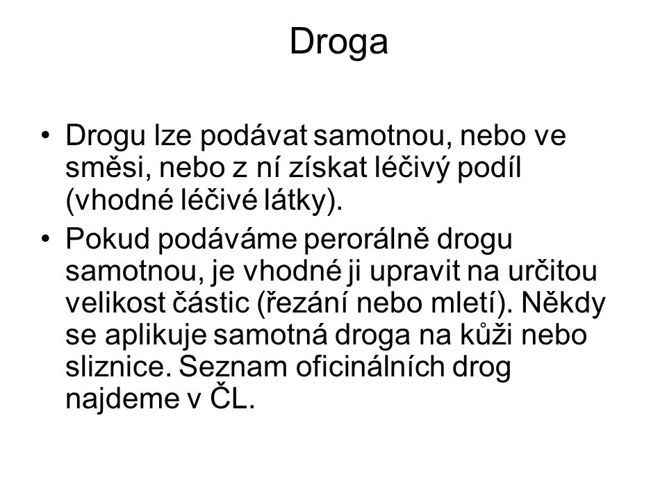 Droga Drogu lze podávat samotnou, nebo ve směsi, nebo z ní získat léčivý podíl (vhodné léčivé látky).