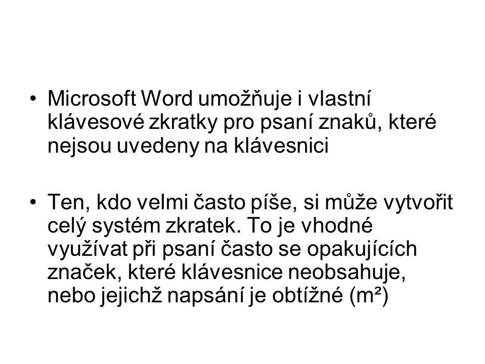 Microsoft Word umožňuje i vlastní klávesové zkratky pro psaní znaků, které nejsou uvedeny na klávesnici