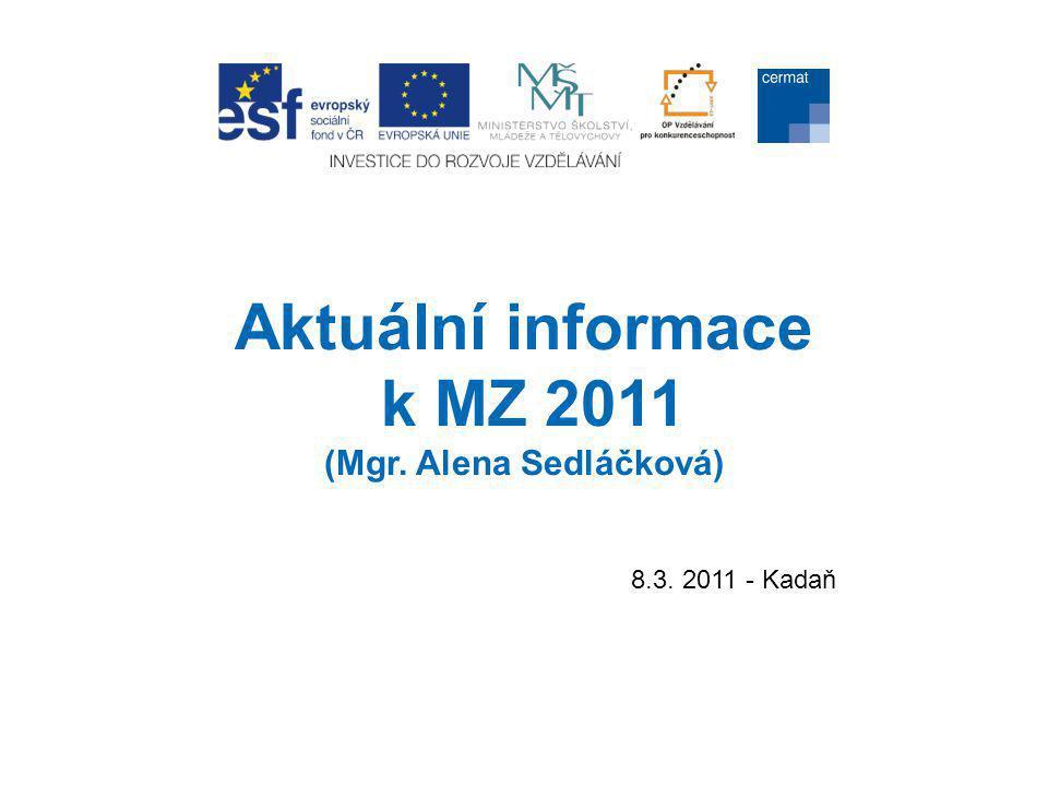 Aktuální informace k MZ 2011 (Mgr. Alena Sedláčková)