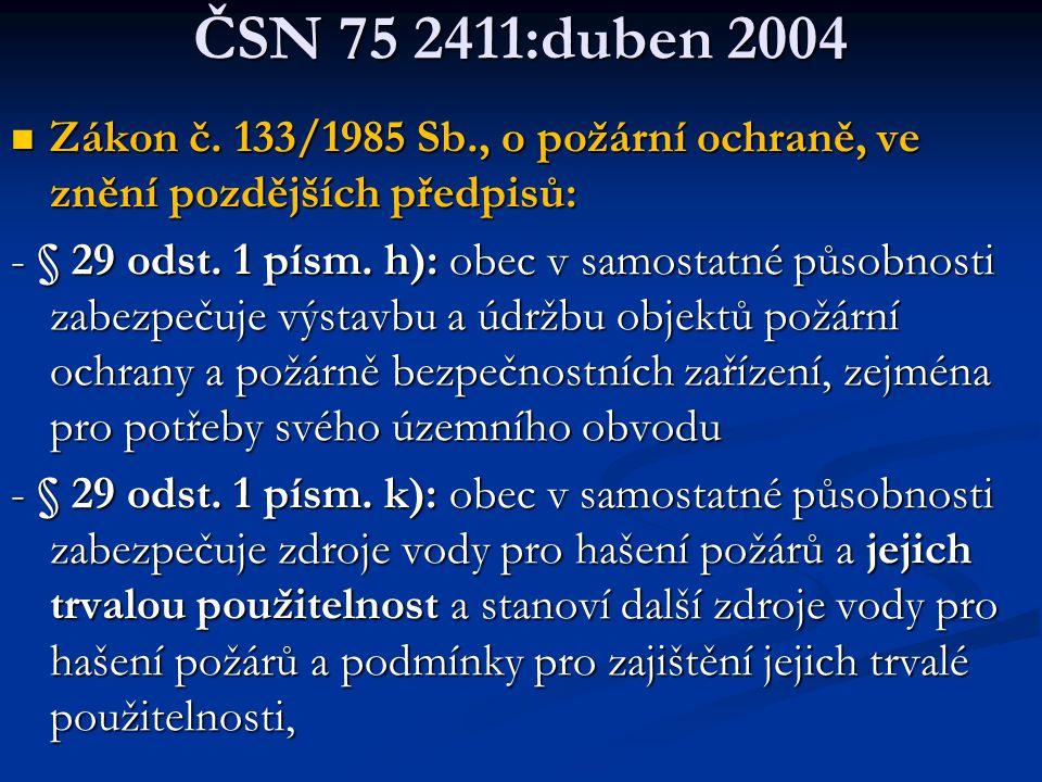 ČSN 75 2411:duben 2004 Zákon č. 133/1985 Sb., o požární ochraně, ve znění pozdějších předpisů:
