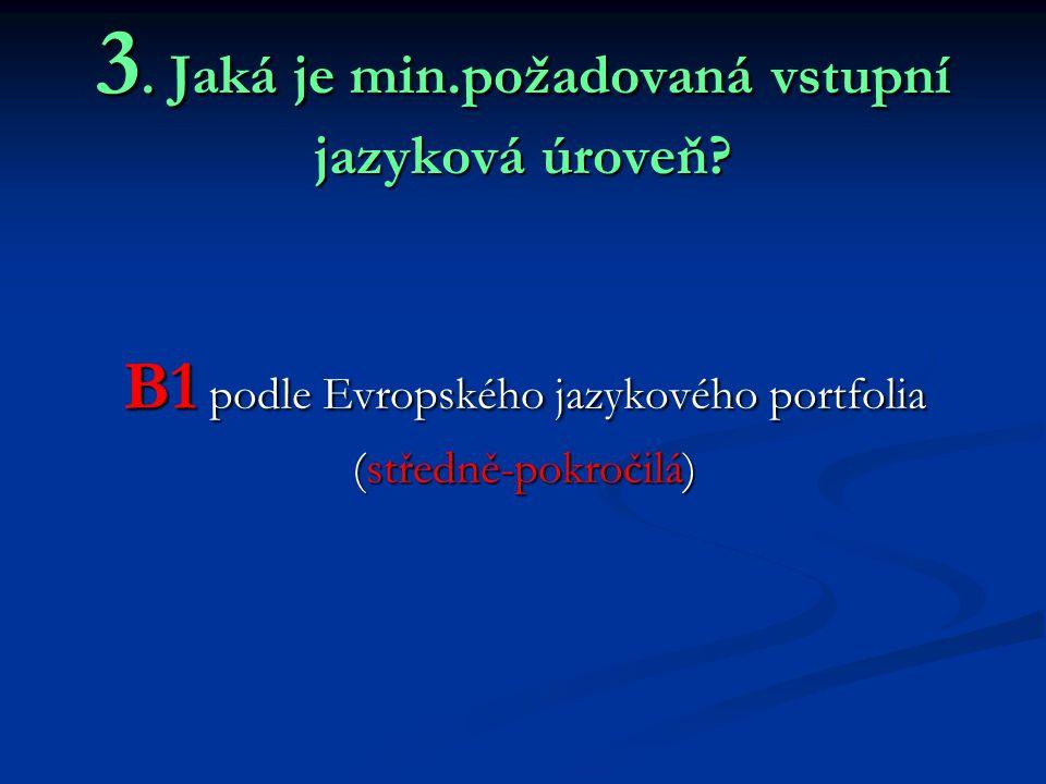 3. Jaká je min.požadovaná vstupní jazyková úroveň