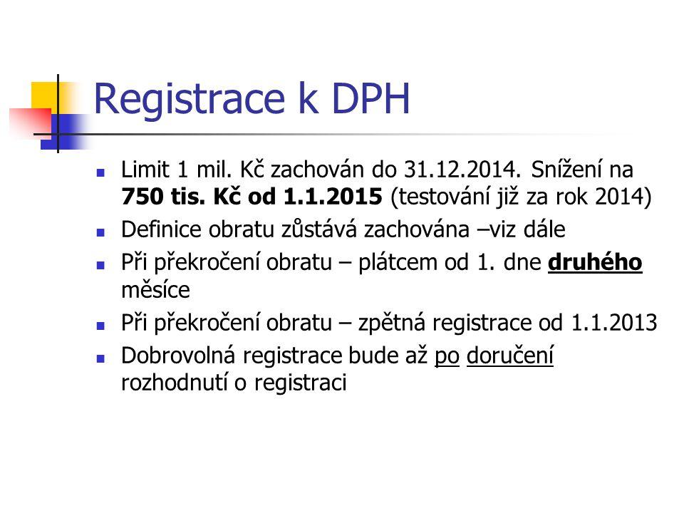Registrace k DPH Limit 1 mil. Kč zachován do 31.12.2014. Snížení na 750 tis. Kč od 1.1.2015 (testování již za rok 2014)