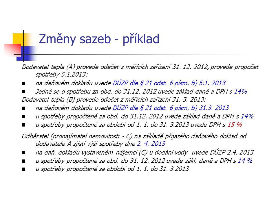 Změny sazeb - příklad Dodavatel tepla (A) provede odečet z měřících zařízení 31. 12. 2012, provede propočet spotřeby 5.1.2013: