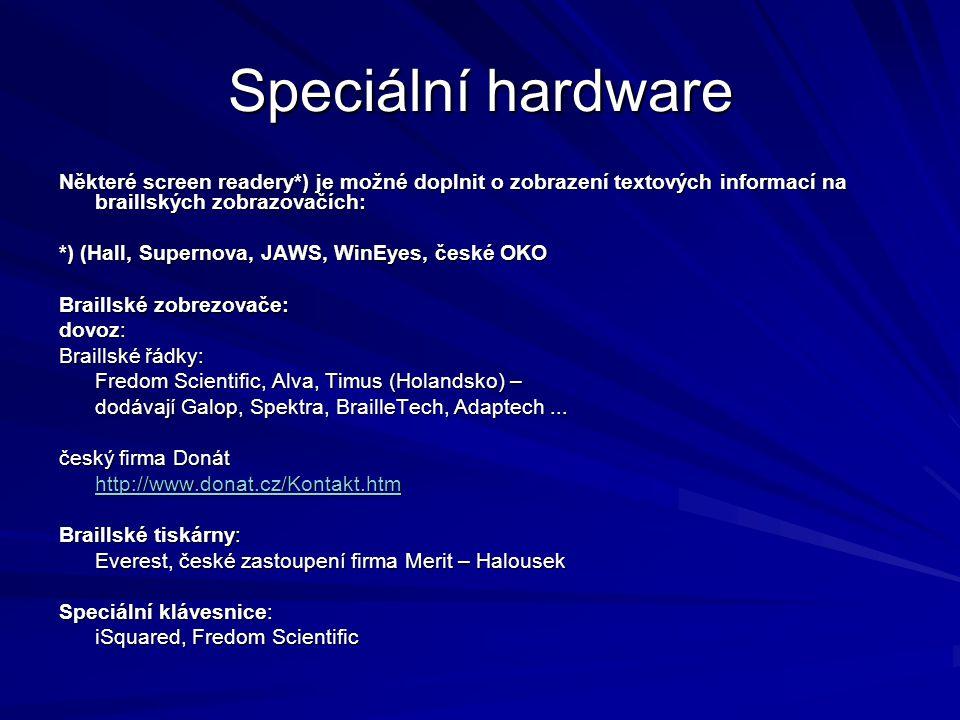 Speciální hardware Některé screen readery*) je možné doplnit o zobrazení textových informací na braillských zobrazovačích: