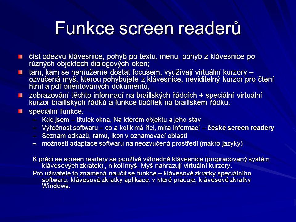 Funkce screen readerů číst odezvu klávesnice, pohyb po textu, menu, pohyb z klávesnice po různých objektech dialogových oken;