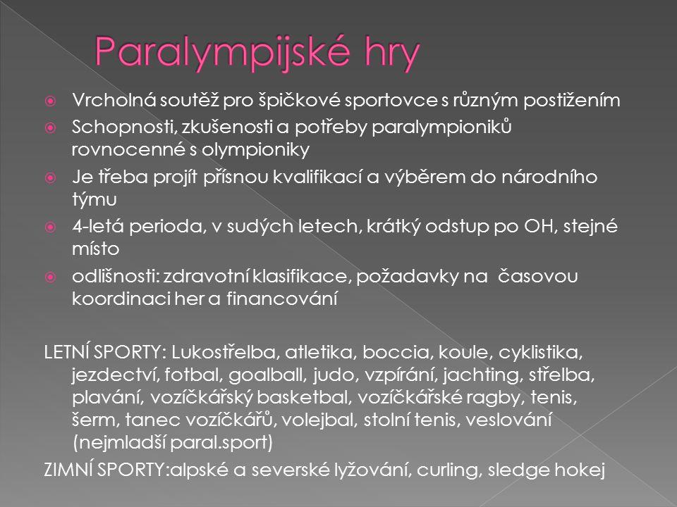Paralympijské hry Vrcholná soutěž pro špičkové sportovce s různým postižením.