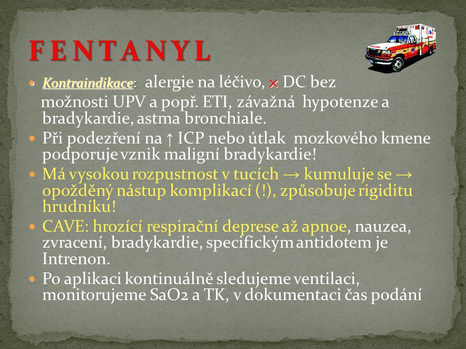 F E N T A N Y L Kontraindikace: alergie na léčivo, × DC bez. možnosti UPV a popř. ETI, závažná hypotenze a bradykardie, astma bronchiale.